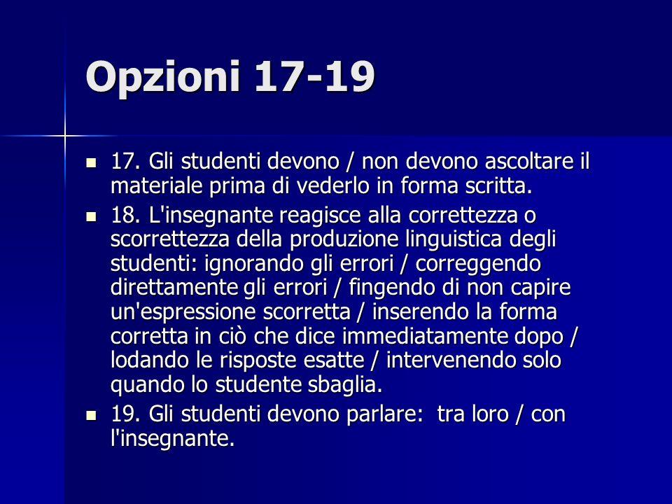 Opzioni 17-19 17. Gli studenti devono / non devono ascoltare il materiale prima di vederlo in forma scritta.