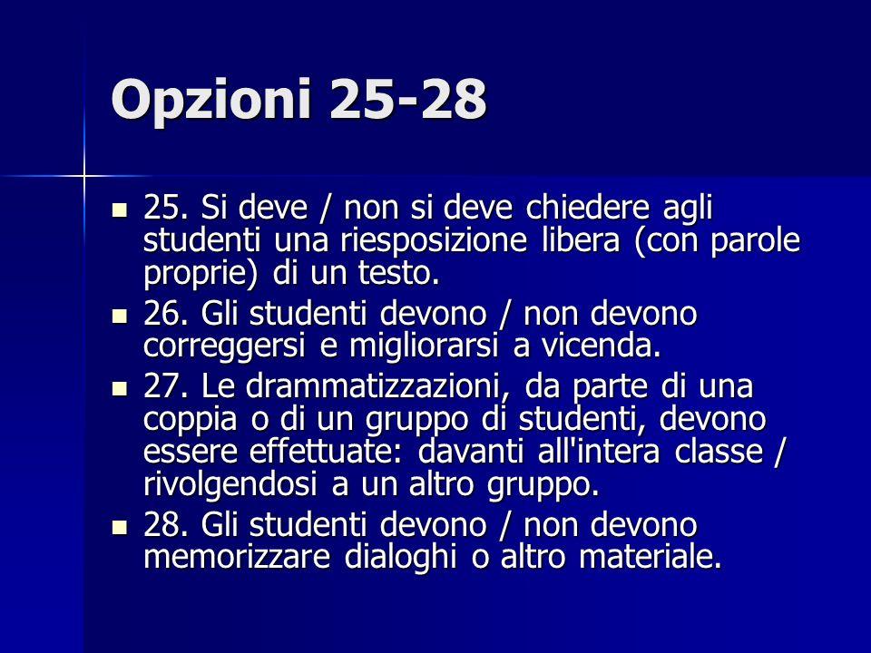 Opzioni 25-28 25. Si deve / non si deve chiedere agli studenti una riesposizione libera (con parole proprie) di un testo.