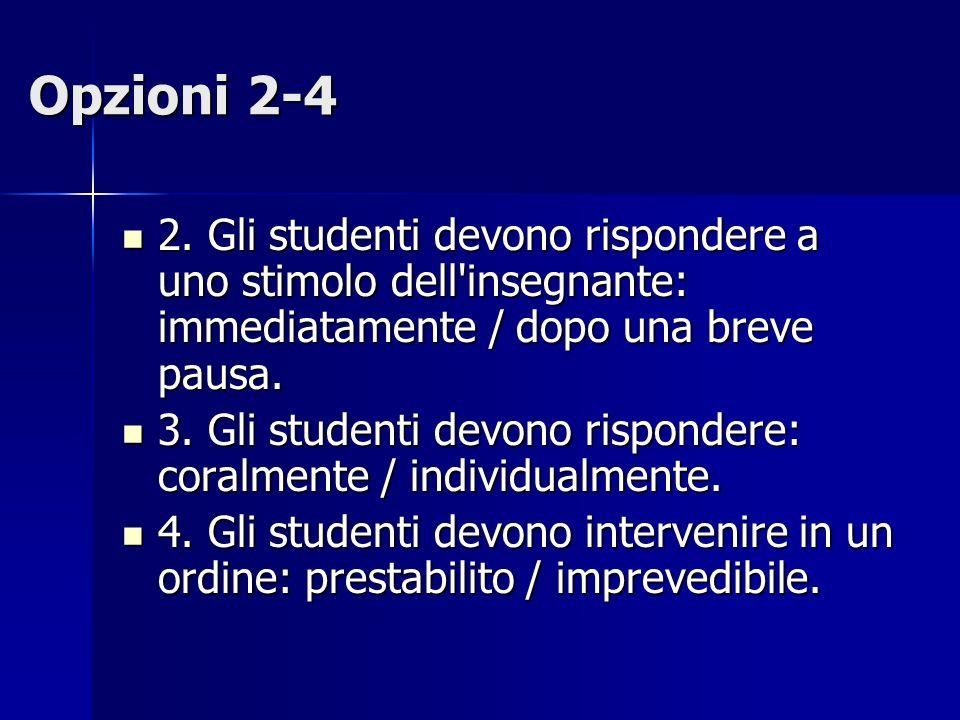 Opzioni 2-4 2. Gli studenti devono rispondere a uno stimolo dell insegnante: immediatamente / dopo una breve pausa.