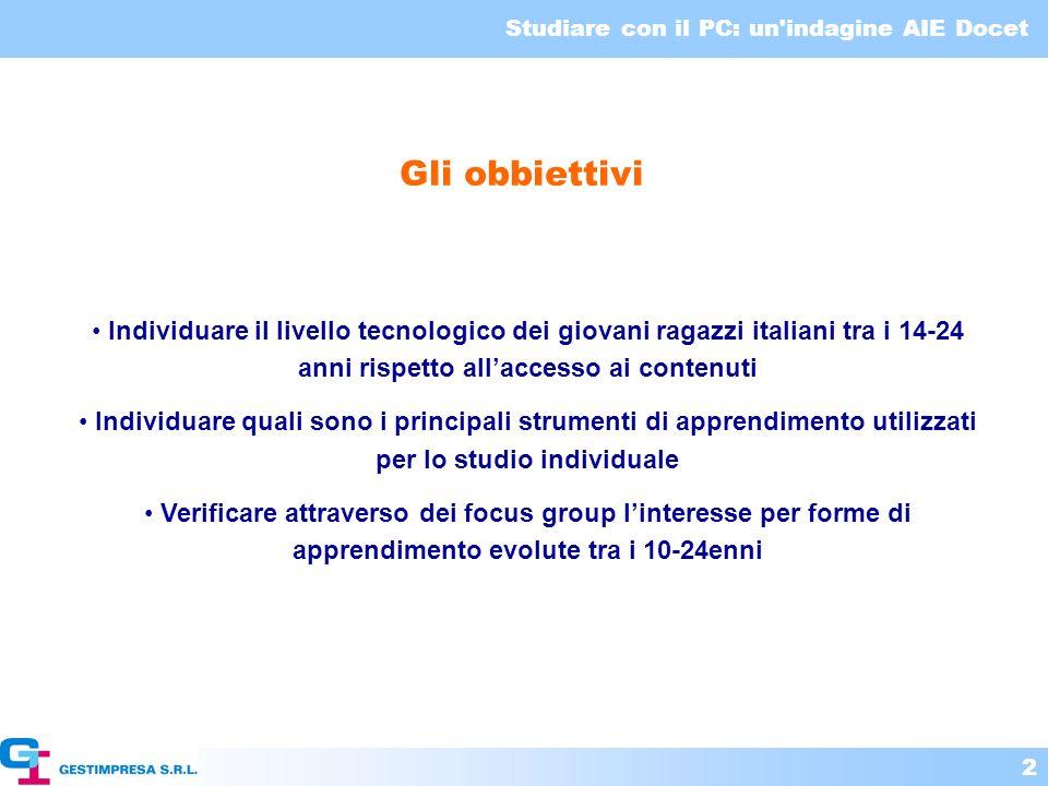 Gli obbiettivi Individuare il livello tecnologico dei giovani ragazzi italiani tra i 14-24 anni rispetto all'accesso ai contenuti.