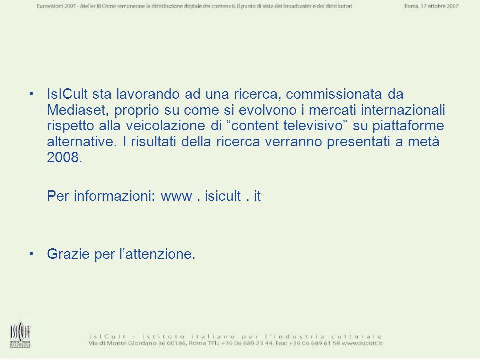 IsICult sta lavorando ad una ricerca, commissionata da Mediaset, proprio su come si evolvono i mercati internazionali rispetto alla veicolazione di content televisivo su piattaforme alternative. I risultati della ricerca verranno presentati a metà 2008.