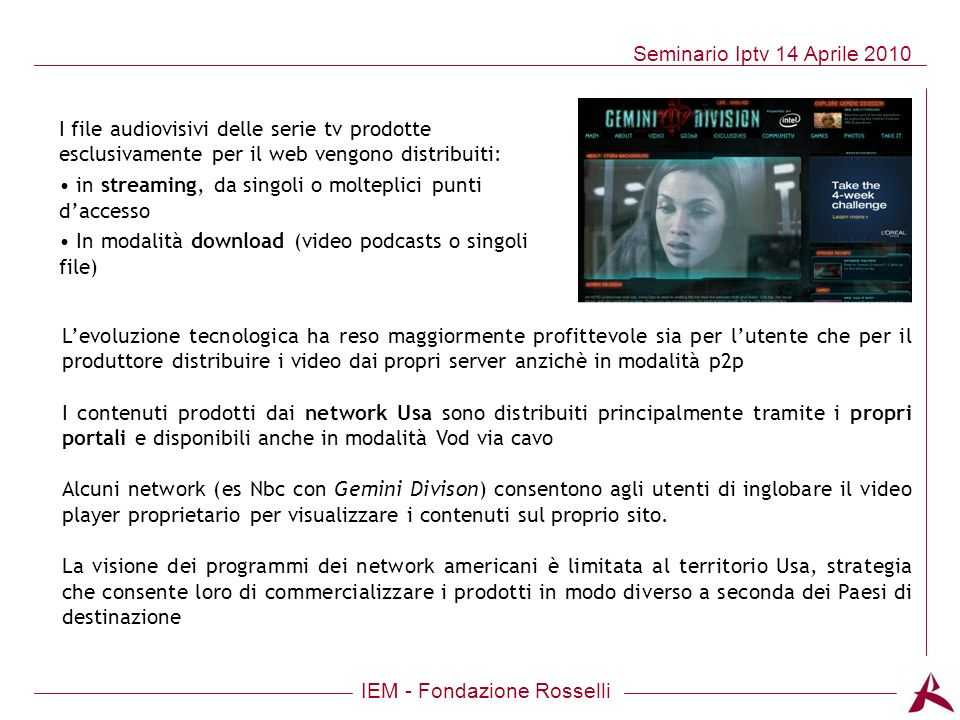 I file audiovisivi delle serie tv prodotte esclusivamente per il web vengono distribuiti: