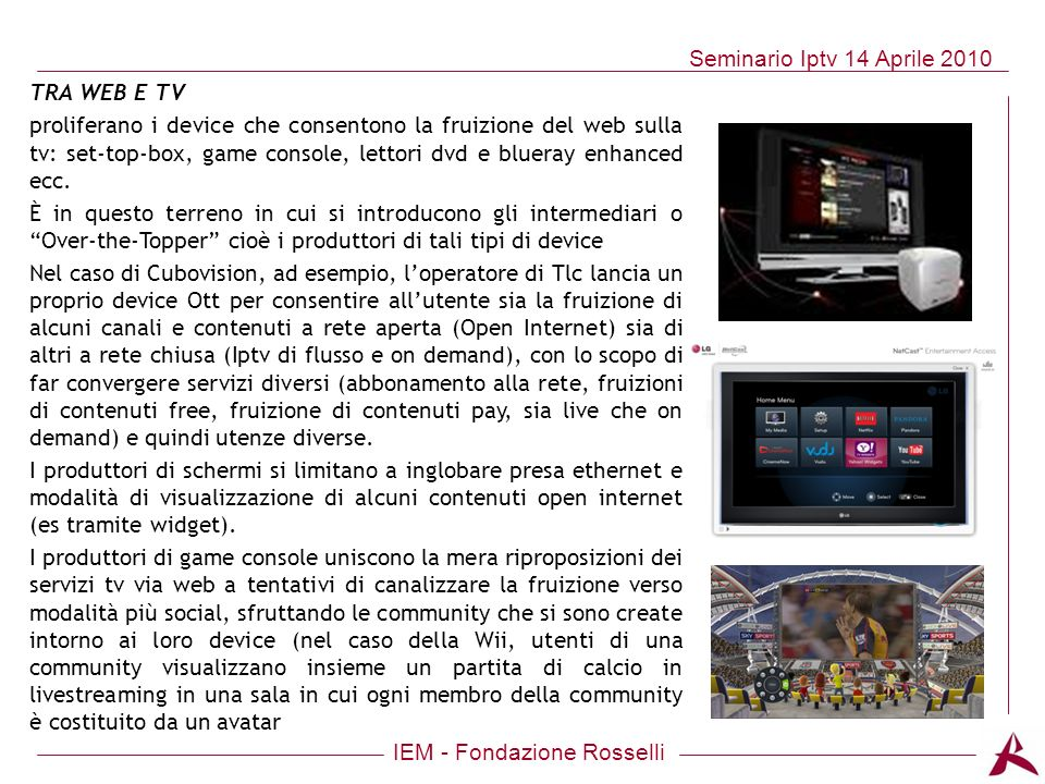 TRA WEB E TV proliferano i device che consentono la fruizione del web sulla tv: set-top-box, game console, lettori dvd e blueray enhanced ecc.