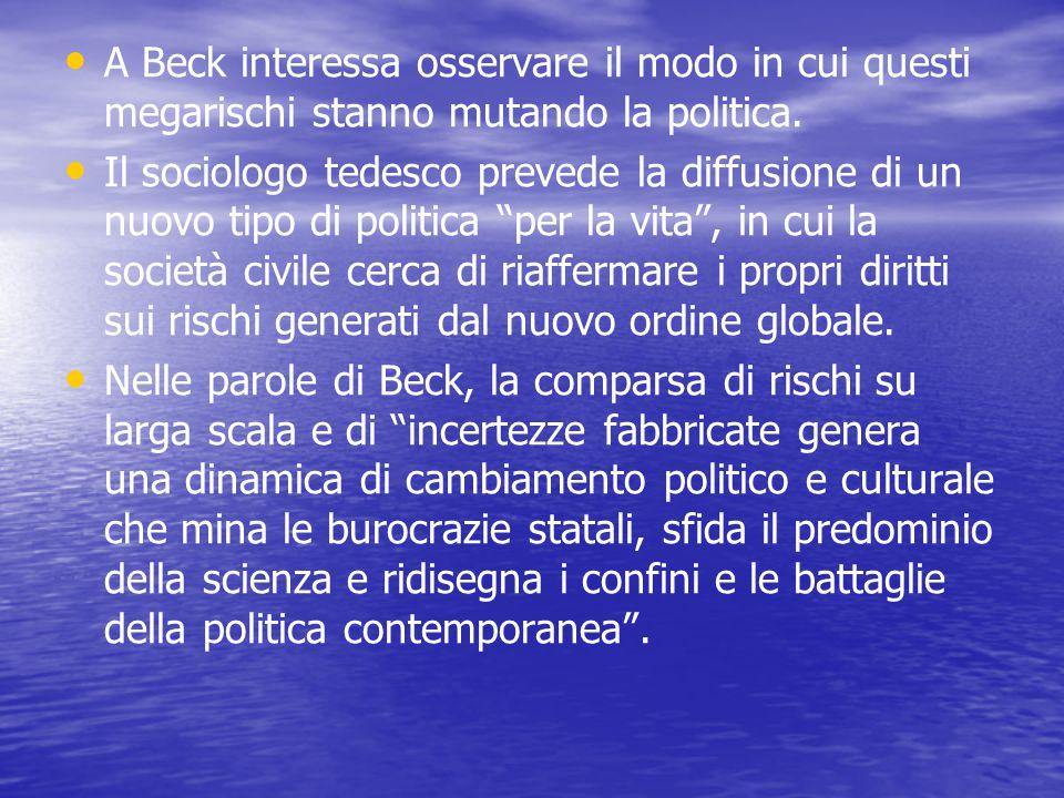 A Beck interessa osservare il modo in cui questi megarischi stanno mutando la politica.