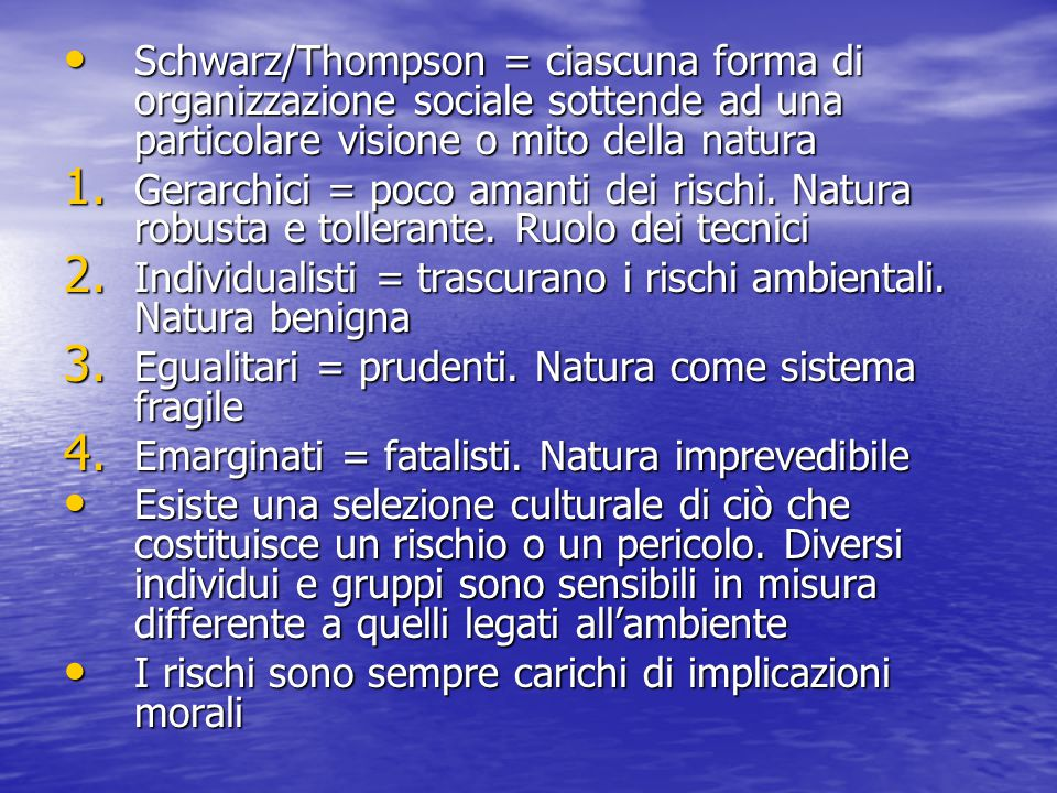 Schwarz/Thompson = ciascuna forma di organizzazione sociale sottende ad una particolare visione o mito della natura