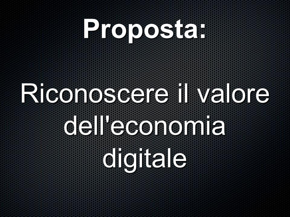 Proposta: Riconoscere il valore dell economia digitale