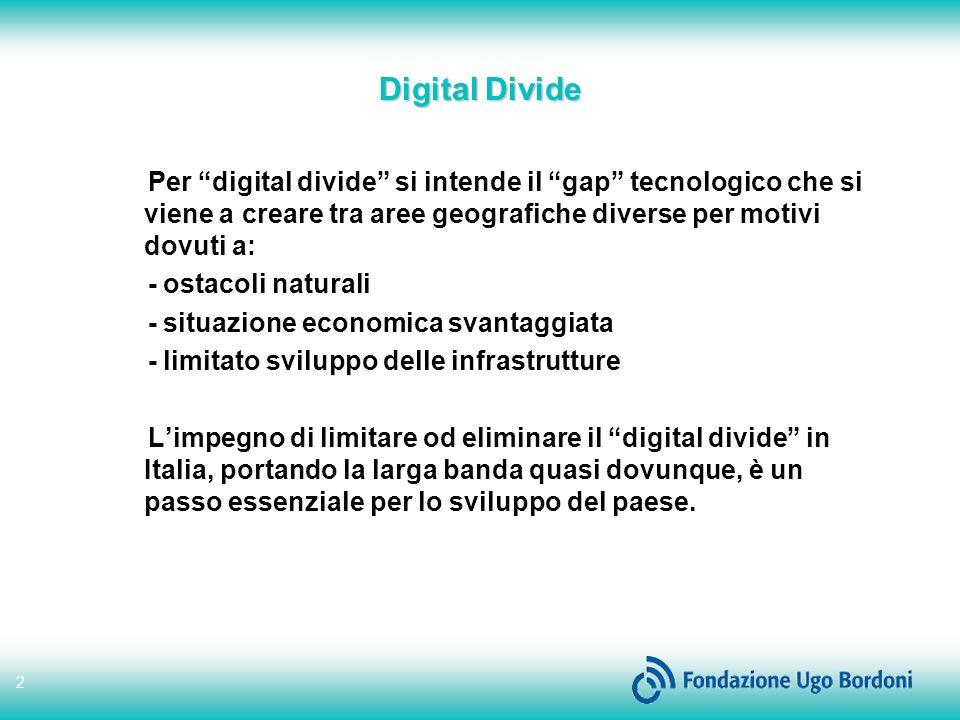 Digital Divide Per digital divide si intende il gap tecnologico che si viene a creare tra aree geografiche diverse per motivi dovuti a: