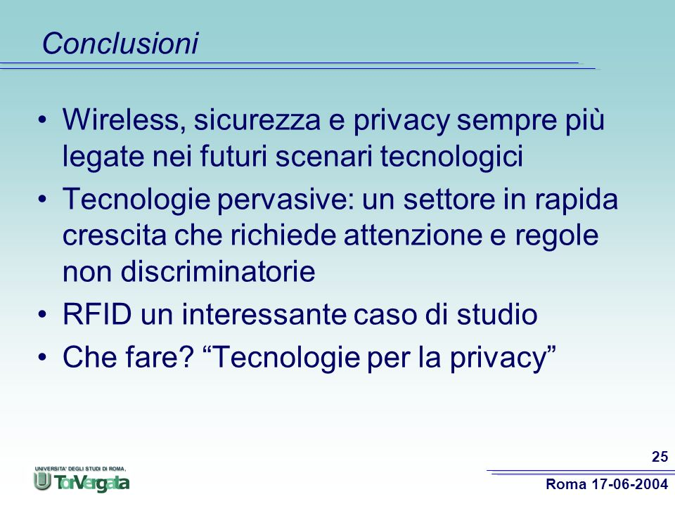 Conclusioni Wireless, sicurezza e privacy sempre più legate nei futuri scenari tecnologici.
