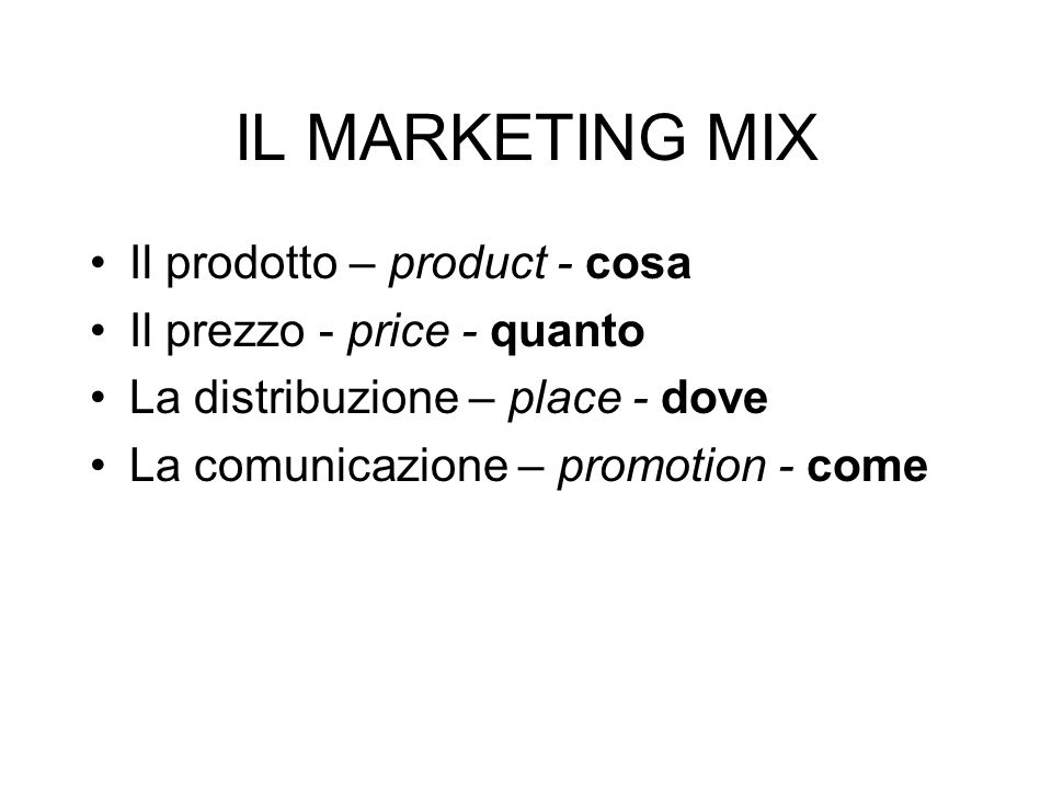IL MARKETING MIX Il prodotto – product - cosa