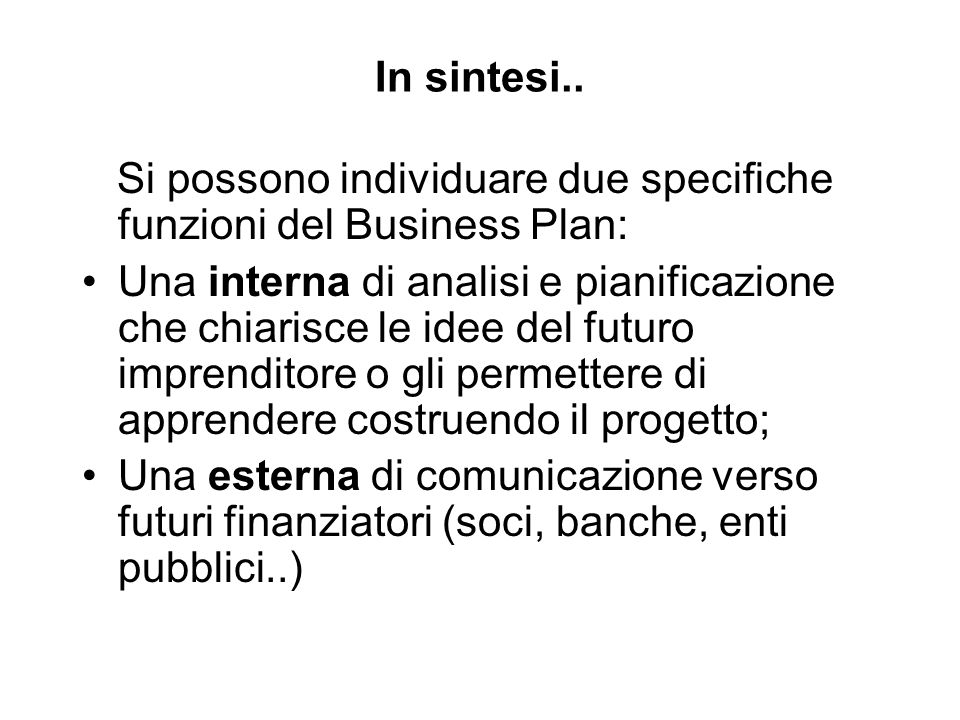 In sintesi.. Si possono individuare due specifiche funzioni del Business Plan: