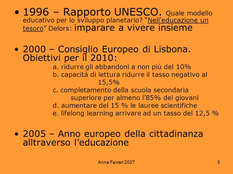 1996 – Rapporto UNESCO. Quale modello educativo per lo sviluppo planetario Nell'educazione un tesoro Delors: imparare a vivere insieme