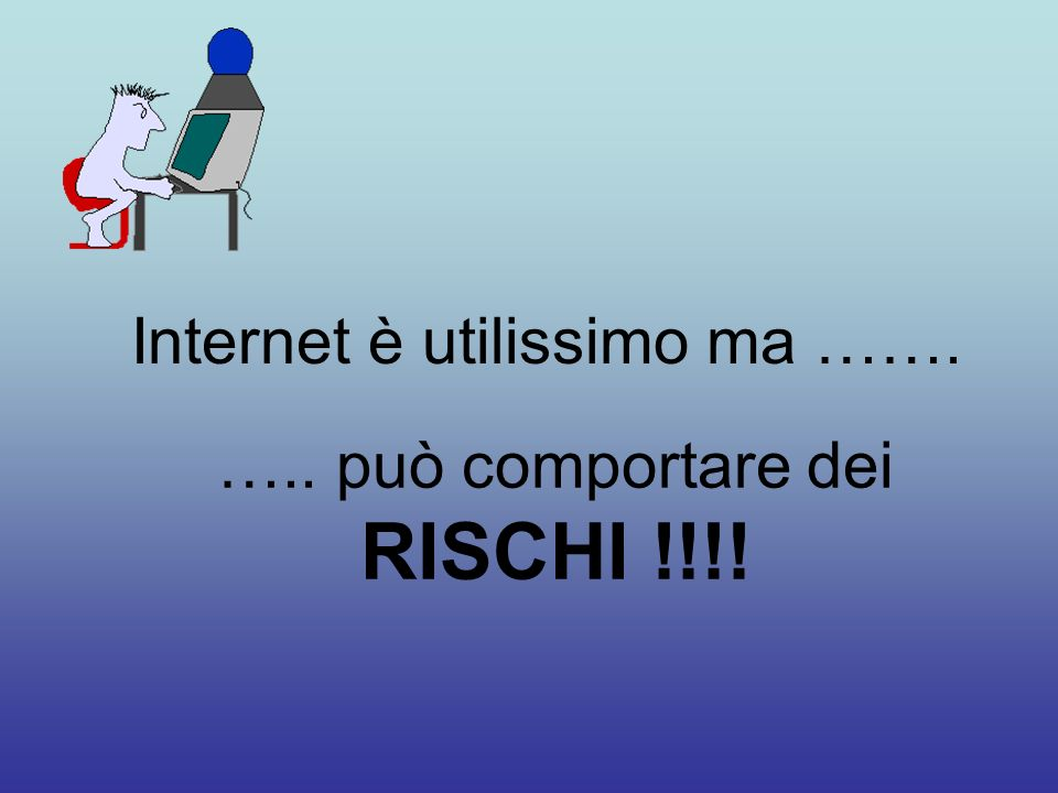 Internet è utilissimo ma …….