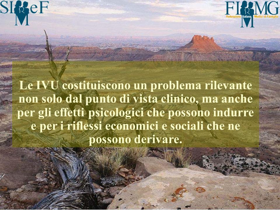 Le IVU costituiscono un problema rilevante non solo dal punto di vista clinico, ma anche per gli effetti psicologici che possono indurre e per i riflessi economici e sociali che ne possono derivare.