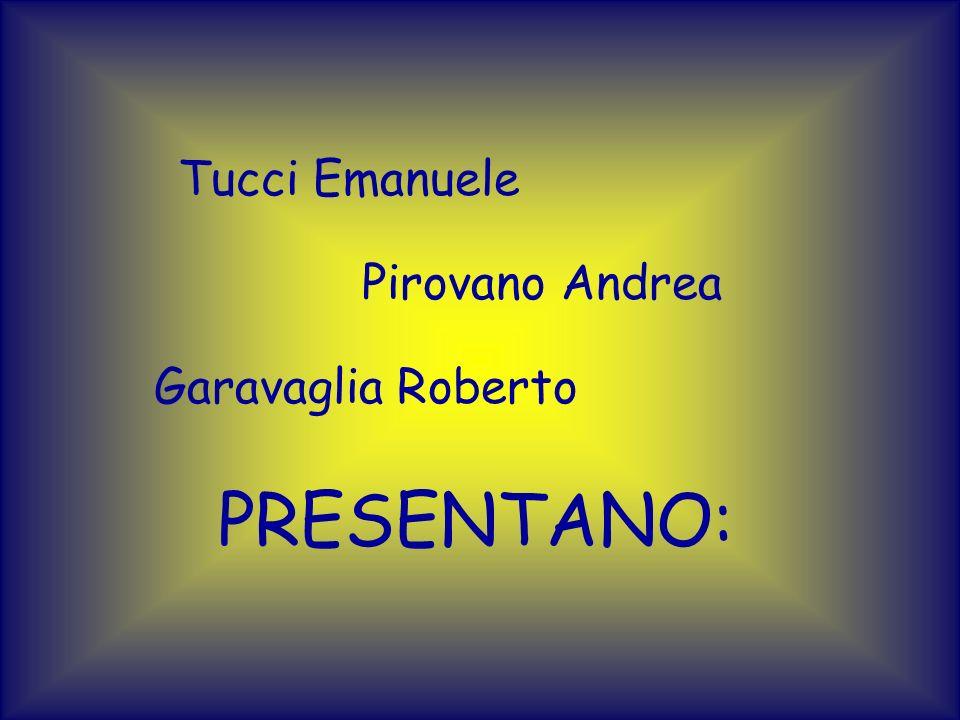 Tucci Emanuele Pirovano Andrea Garavaglia Roberto PRESENTANO: