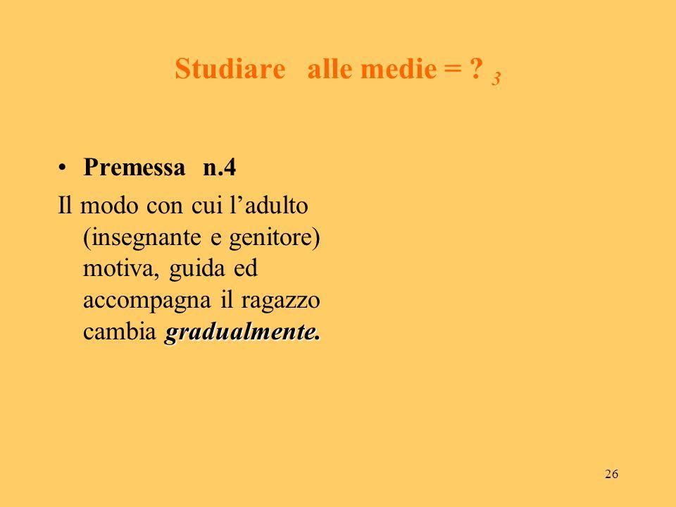 Studiare alle medie = 3 Premessa n.4