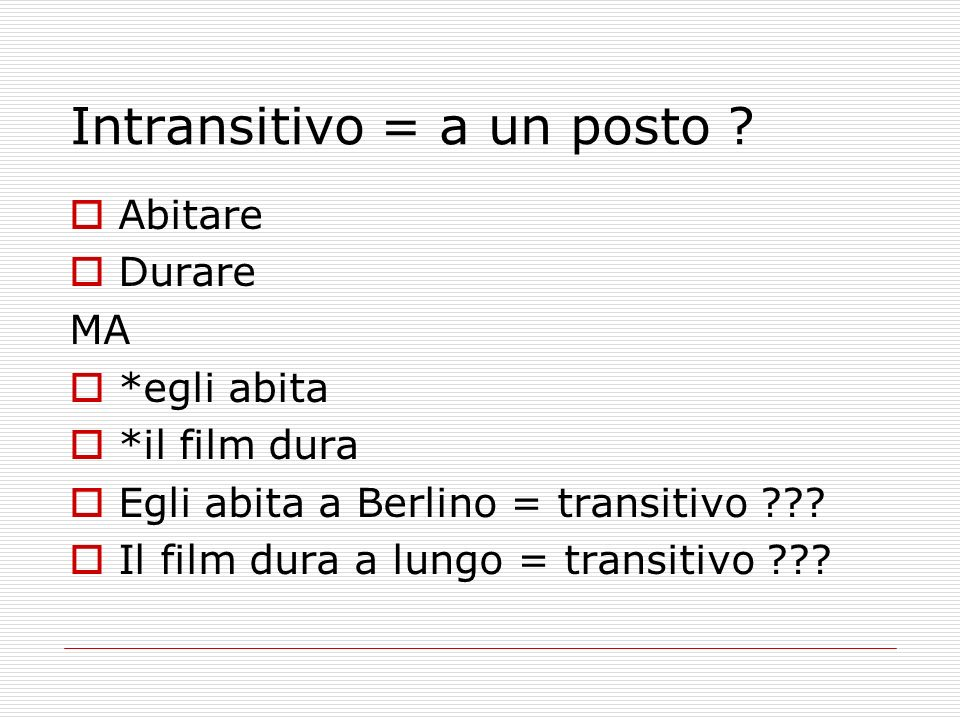 Intransitivo = a un posto
