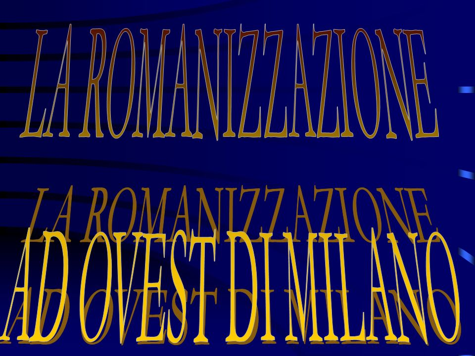 LA ROMANIZZAZIONE AD OVEST DI MILANO