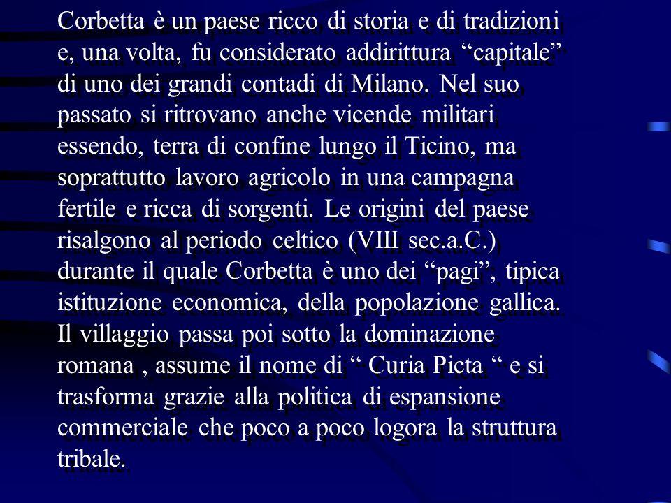 Corbetta è un paese ricco di storia e di tradizioni e, una volta, fu considerato addirittura capitale di uno dei grandi contadi di Milano.