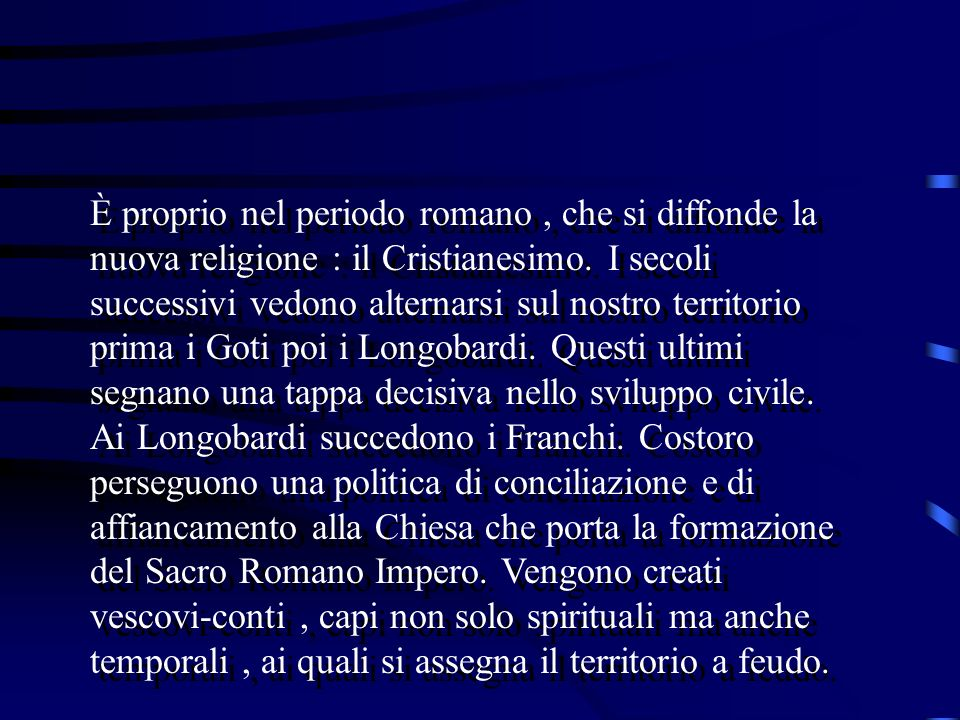 È proprio nel periodo romano , che si diffonde la nuova religione : il Cristianesimo.