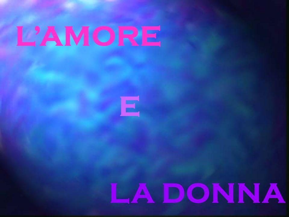 L'AMORE E LA DONNA