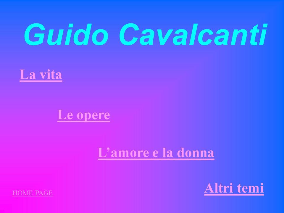 Guido Cavalcanti La vita Le opere L'amore e la donna Altri temi