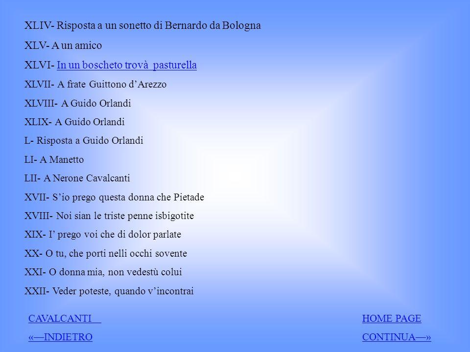 XLIV- Risposta a un sonetto di Bernardo da Bologna XLV- A un amico