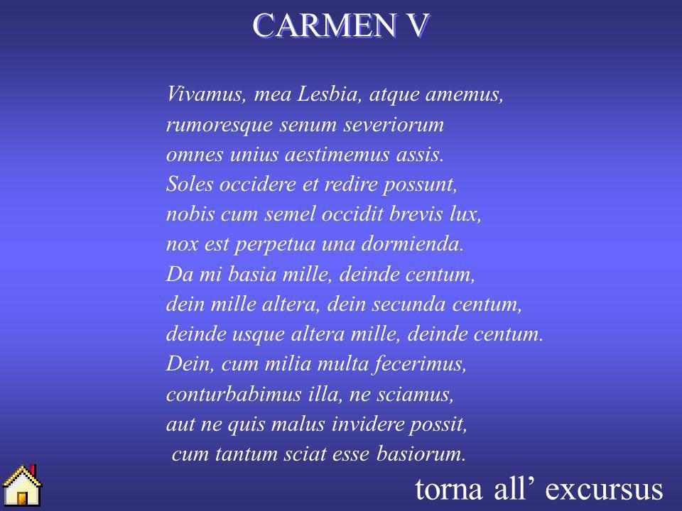CARMEN V torna all' excursus Vivamus, mea Lesbia, atque amemus,