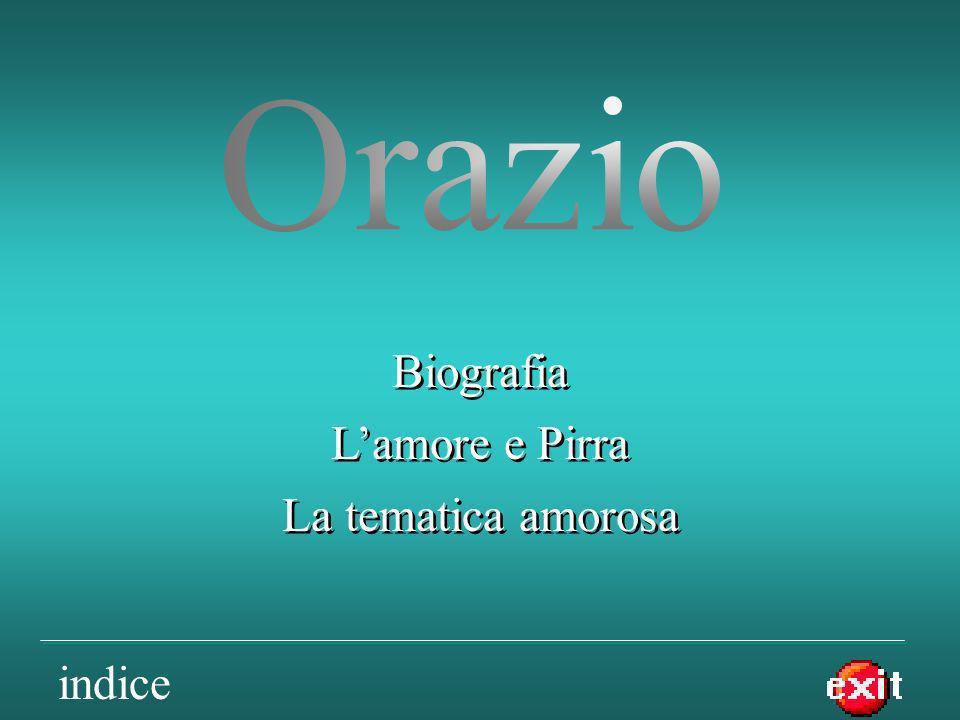 Orazio Biografia L'amore e Pirra La tematica amorosa indice