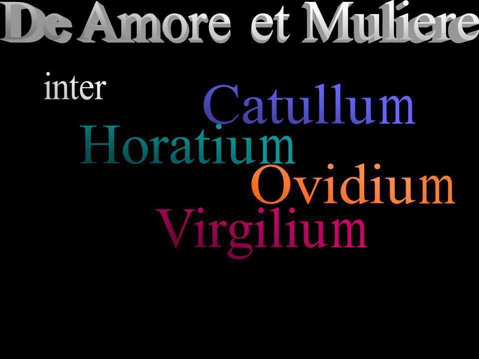 De Amore et Muliere inter Catullu m Horatiu m Ovidiu m Virgiliu m