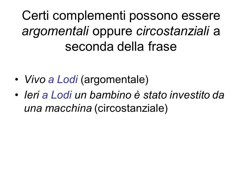 Certi complementi possono essere argomentali oppure circostanziali a seconda della frase