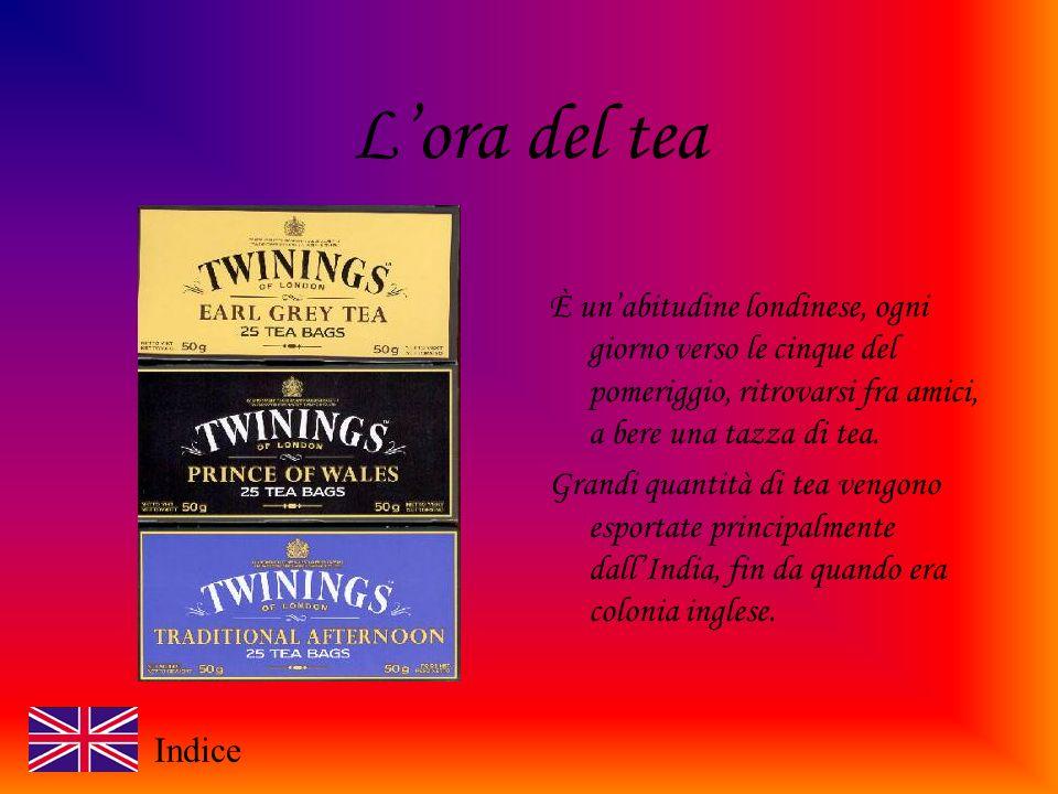 L'ora del tea È un'abitudine londinese, ogni giorno verso le cinque del pomeriggio, ritrovarsi fra amici, a bere una tazza di tea.