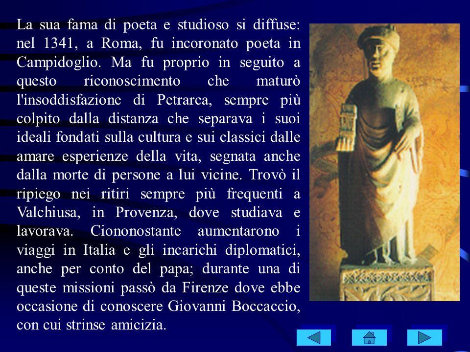 La sua fama di poeta e studioso si diffuse: nel 1341, a Roma, fu incoronato poeta in Campidoglio.