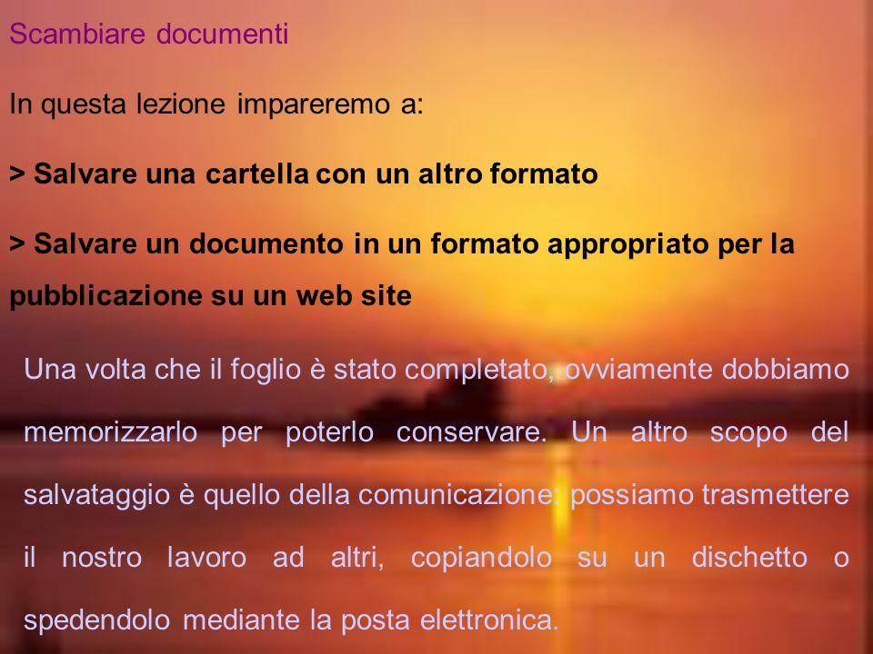 Scambiare documenti In questa lezione impareremo a: > Salvare una cartella con un altro formato.