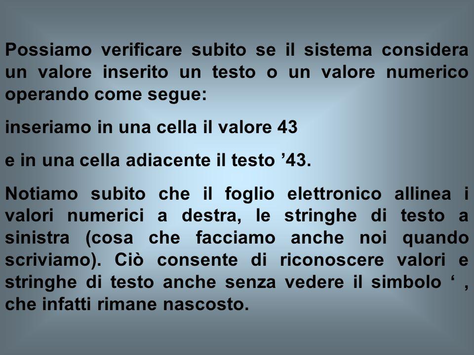 Possiamo verificare subito se il sistema considera un valore inserito un testo o un valore numerico operando come segue: