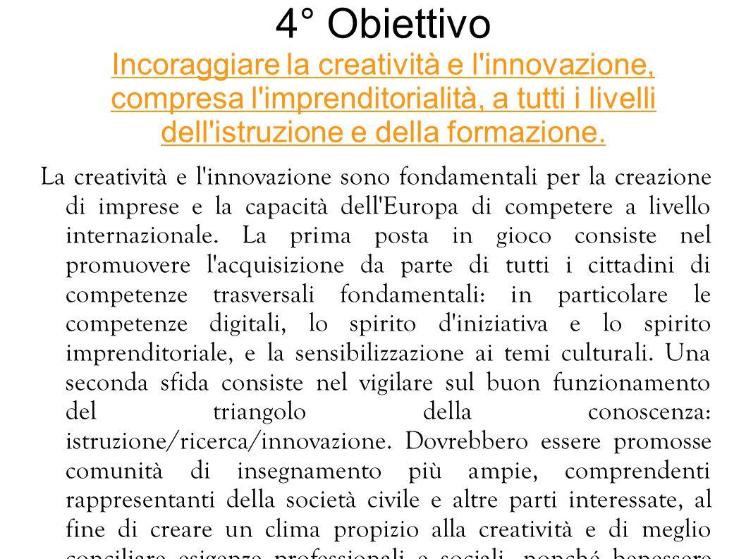 4° Obiettivo Incoraggiare la creatività e l innovazione, compresa l imprenditorialità, a tutti i livelli dell istruzione e della formazione.