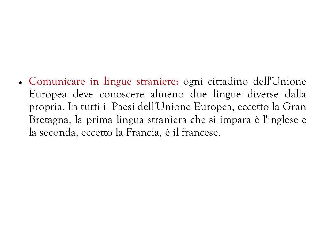 Comunicare in lingue straniere: ogni cittadino dell Unione Europea deve conoscere almeno due lingue diverse dalla propria.