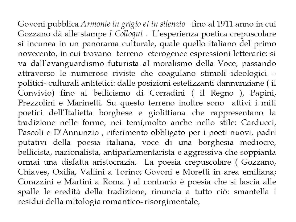 Govoni pubblica Armonie in grigio et in silenzio fino al 1911 anno in cui Gozzano dà alle stampe I Colloqui .