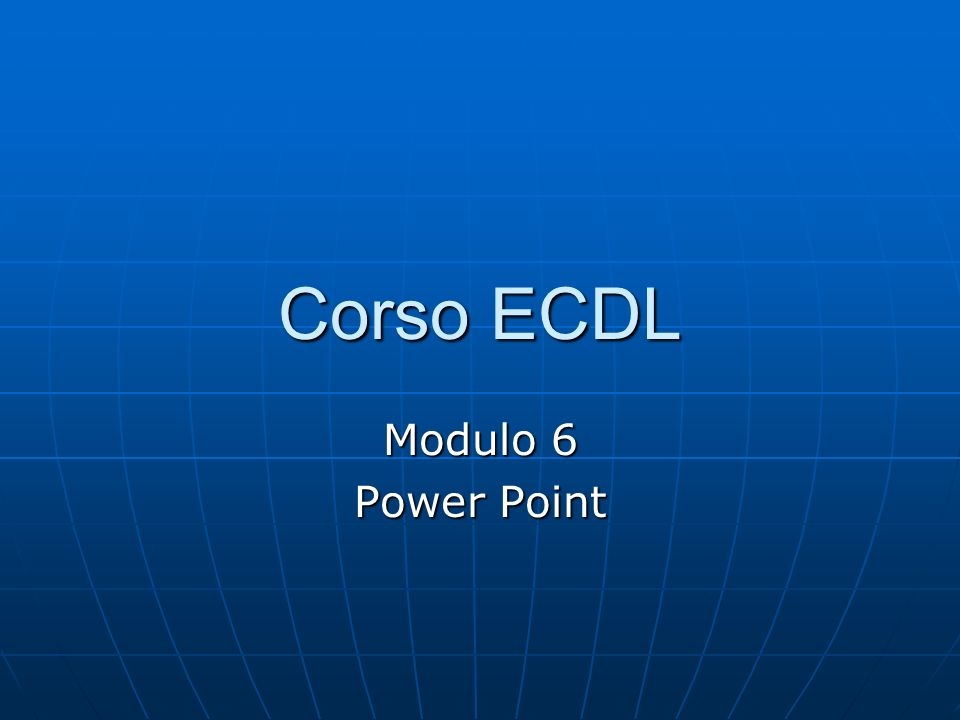 Corso ECDL Modulo 6 Power Point