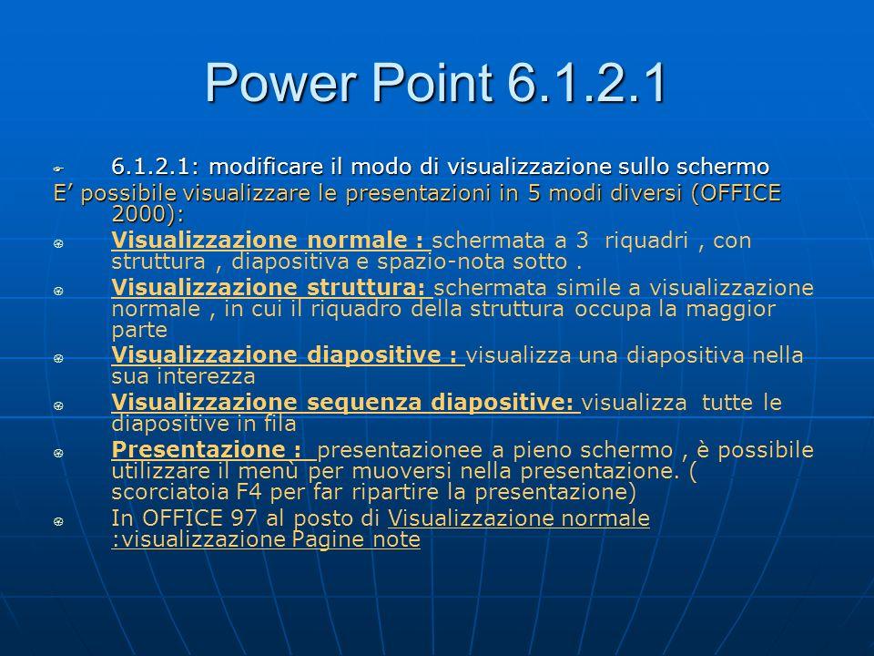 Power Point 6.1.2.1 6.1.2.1: modificare il modo di visualizzazione sullo schermo.