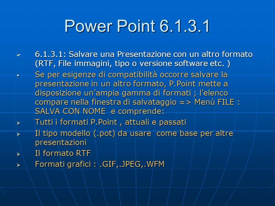 Power Point 6.1.3.1 6.1.3.1: Salvare una Presentazione con un altro formato (RTF, File immagini, tipo o versione software etc. )