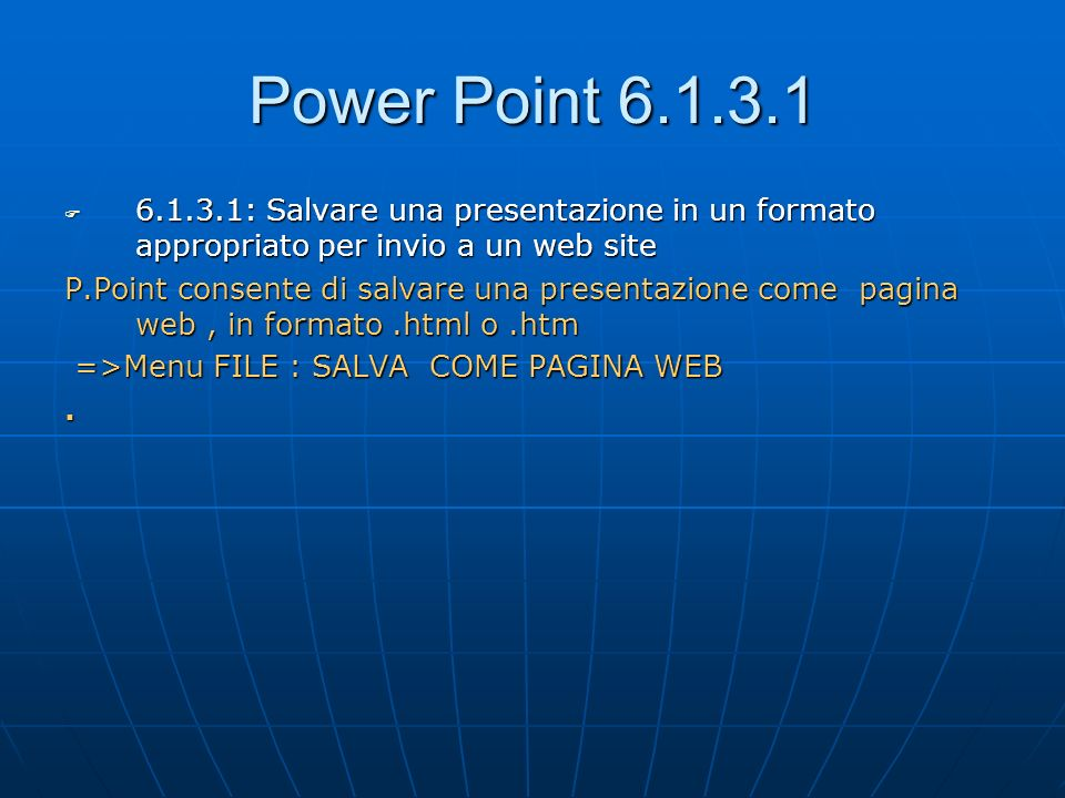 Power Point 6.1.3.16.1.3.1: Salvare una presentazione in un formato appropriato per invio a un web site.