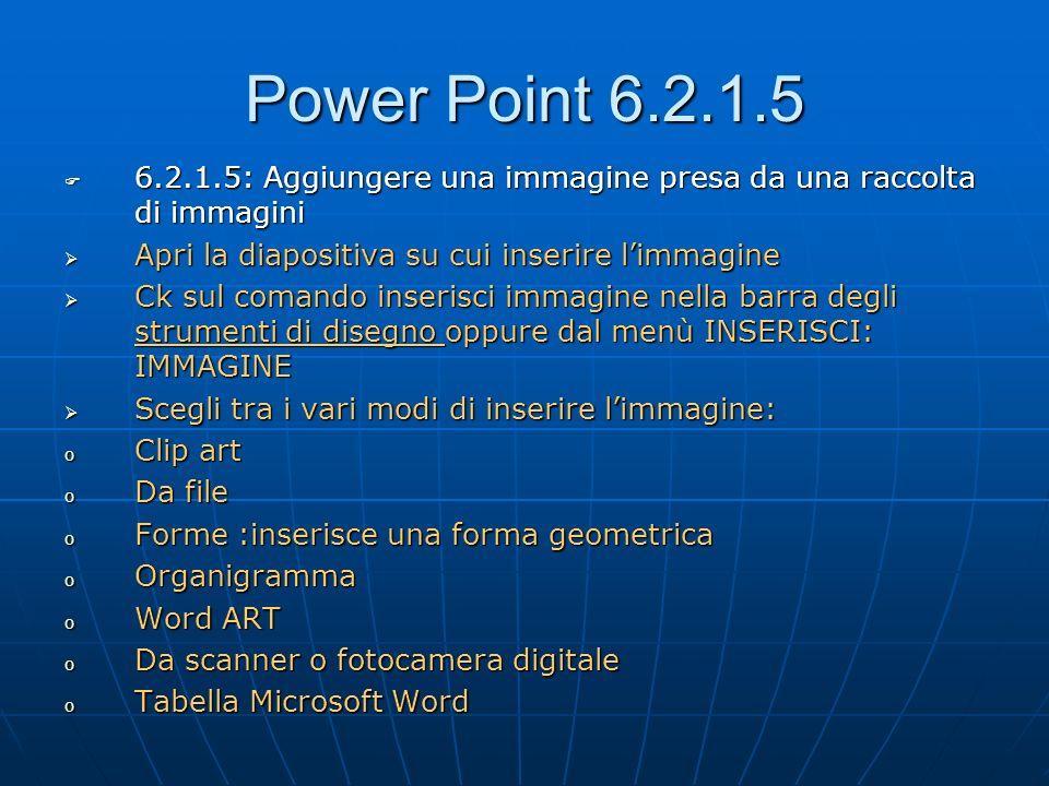 Power Point 6.2.1.5 6.2.1.5: Aggiungere una immagine presa da una raccolta di immagini. Apri la diapositiva su cui inserire l'immagine.