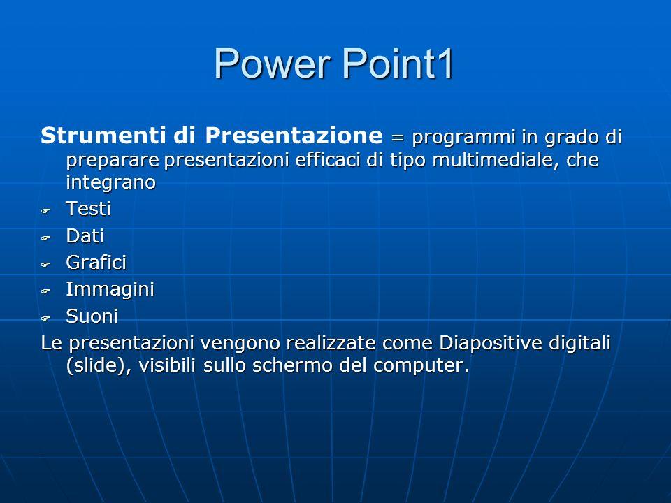 Power Point1 Strumenti di Presentazione = programmi in grado di preparare presentazioni efficaci di tipo multimediale, che integrano.