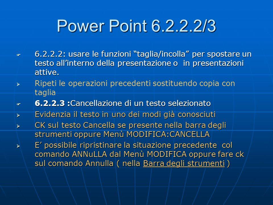 Power Point 6.2.2.2/3 6.2.2.2: usare le funzioni taglia/incolla per spostare un testo all'interno della presentazione o in presentazioni attive.