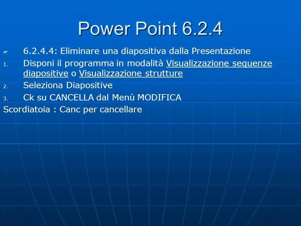Power Point 6.2.4 6.2.4.4: Eliminare una diapositiva dalla Presentazione.