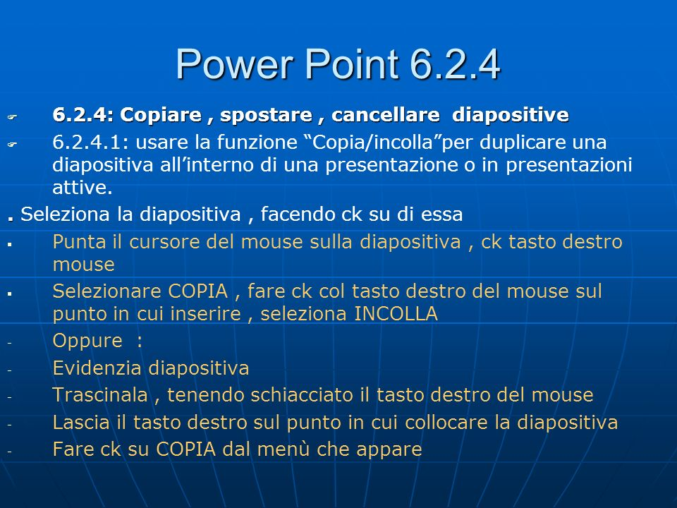 Power Point 6.2.4 6.2.4: Copiare , spostare , cancellare diapositive