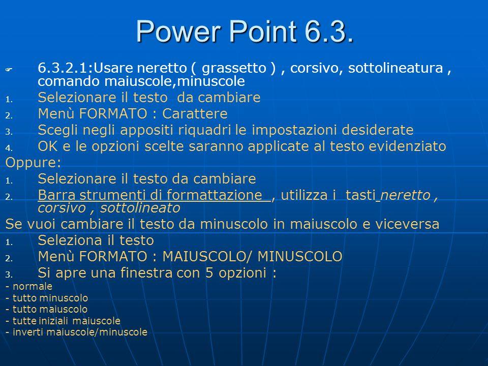 Power Point 6.3. 6.3.2.1:Usare neretto ( grassetto ) , corsivo, sottolineatura , comando maiuscole,minuscole.
