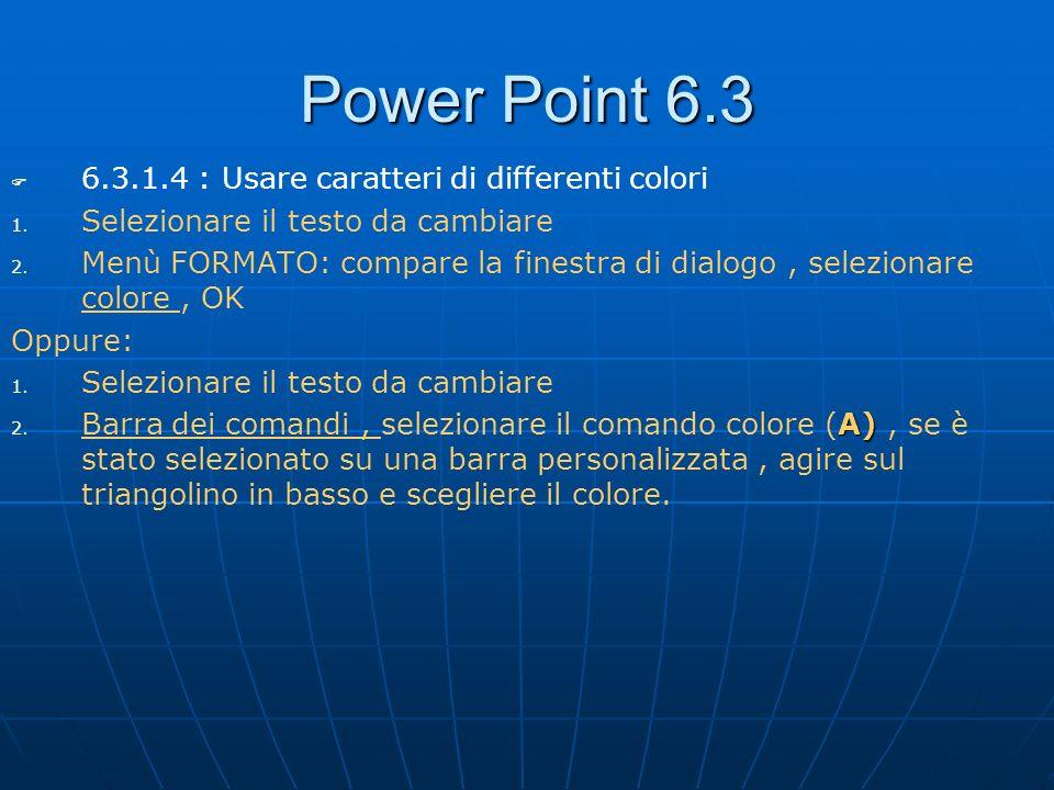 Power Point 6.3 6.3.1.4 : Usare caratteri di differenti colori
