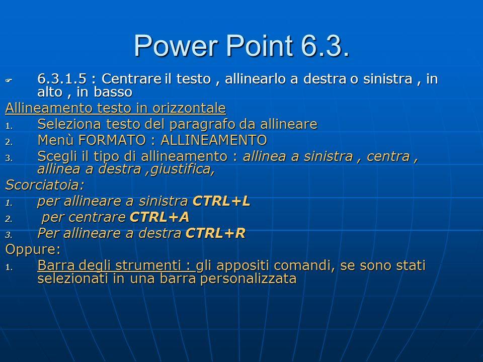 Power Point 6.3. 6.3.1.5 : Centrare il testo , allinearlo a destra o sinistra , in alto , in basso.