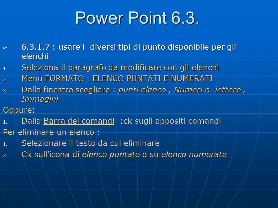 Power Point 6.3. 6.3.1.7 : usare i diversi tipi di punto disponibile per gli elenchi. Seleziona il paragrafo da modificare con gli elenchi.